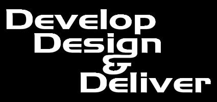 Develop, Design & Deliver